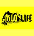mud life-02 vector image vector image