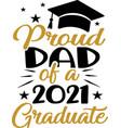 proud dad a 2021 graduate graduation quote vector image