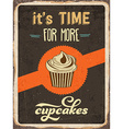 Retro metal sign Its time for more cupcakes vector image vector image