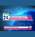 breaking news tv reporting screen banner template vector image vector image