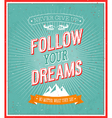 Follow your dreams typographic design vector image