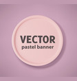 round volumetric 3d banner in pastel colors vector image vector image