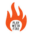 with fire flames play fire t-shirt print vector image vector image