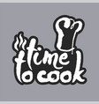 time to cook white calligraphy lettering vector image vector image