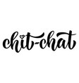 chit-chat hand written brush lettering vector image vector image
