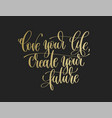 love your life create your future - golden hand vector image