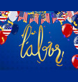 waving american flag with typography labor day vector image