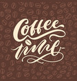 coffee time 3 vintage hand lettering typography vector image vector image