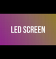 creative of led screen macro vector image