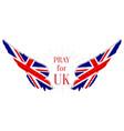 pray for uk coronavirus outbreak in great britain vector image