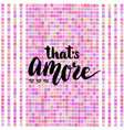 that is amore - love in italian hand lettering vector image