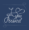 i love you friend hand lettering greeting card vector image vector image