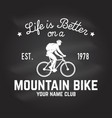 life is better on a mountain bike vector image