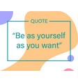 be as yourself as you want quote vector image