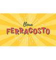 buon ferragosto italian summer festival hand vector image vector image