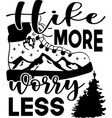 hike more worry less mountains related vector image