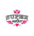 super mother print for t-shirt with lettering vector image vector image