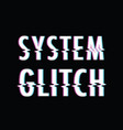 system glitch text vector image vector image
