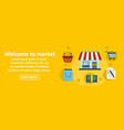 welcome to market banner horizontal concept vector image