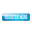 register here blue square 3d realistic isolated vector image vector image