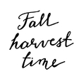 Fall harvest time Hand drawn lettering card vector image