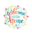 welcome to our home hand drawn calligraphy quote vector image vector image