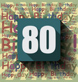 80 happy birthday background or card vector image