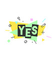 yes banner speech bubble vector image vector image