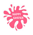 happy easter pink blot splash typography poster vector image