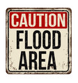 caution flood area vintage rusty metal sign vector image vector image