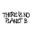 there is no planet b the phrase written in black vector image