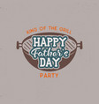 happy fathers day party label vintage design vector image
