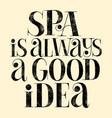 spa is always good idea vector image vector image