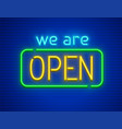 we are open neon sign vector image vector image