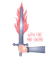 with sword and fire hand holding sword vintage vector image