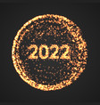 happy new year 2022 golden explosion particles vector image vector image