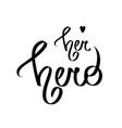 her hero heart love black vector image