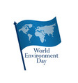 world environment day 5th june flag with world vector image vector image