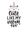 cute like my mom hand written modern calligraphy vector image vector image