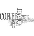 where to find gourmet coffee beans text word vector image vector image