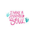 i have mermaid soul hand drawn lettering vector image vector image