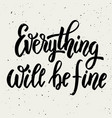 everything will be fine hand drawn lettering vector image vector image