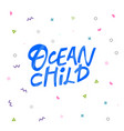 ocean child hand drawn blue lettering vector image vector image