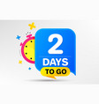 two days left icon 2 days to go vector image vector image