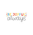 hand lettering with inspirational quotes be joyful vector image vector image