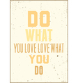 Inspiration typography quote Do what you love love vector image vector image