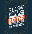 Slow progress is better than no progress gym