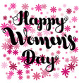 black lettering happy women s day on pink flowers vector image vector image