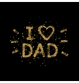 I love Dad gold glitter text - quote with golden vector image vector image