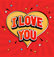 i love you in pop art style red heart background vector image